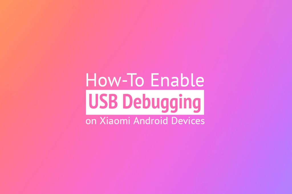 How to Enable USB Debugging Mode on Xiaomi Android Devices 1